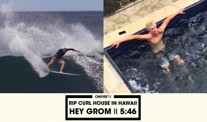 29103Hey Grom | Rip Curl House in Hawaii || 5:46