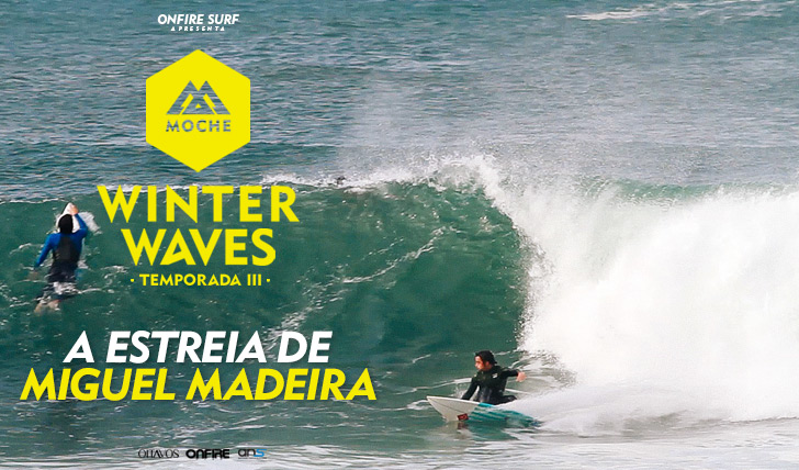 "29863A estreia de Miguel ""Jeremy"" Madeira no MOCHE Winter Waves I Temporada III"