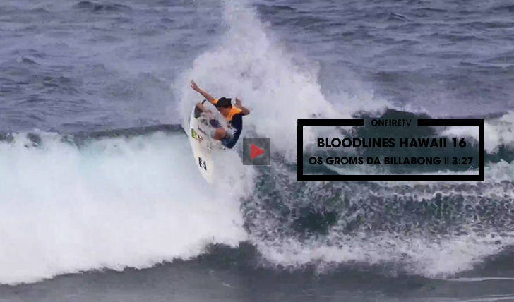 30820Bloodlines Hawaii 16 | Os groms da Billabong || 3:27