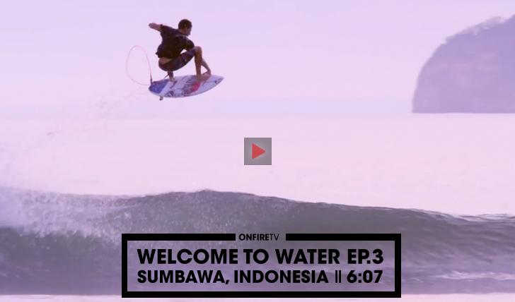 32588Welcome To Water Ep. 3 | Sumbawa, Indonésia || 6:07