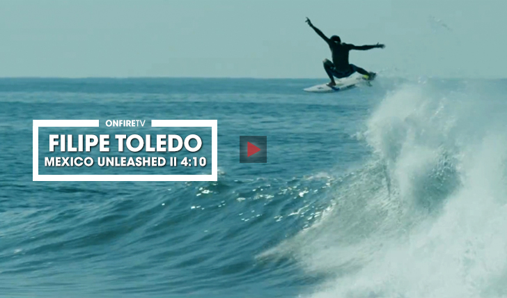 36518Filipe Toledo | Mexico Unleashed || 4:10