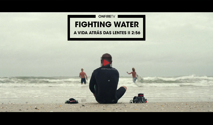 37987Fighting Water | A vida atrás das lentes || 2:56