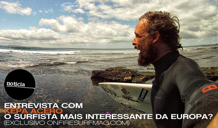 304Será o basco Kepa Acero o surfista mais interessante da Europa?
