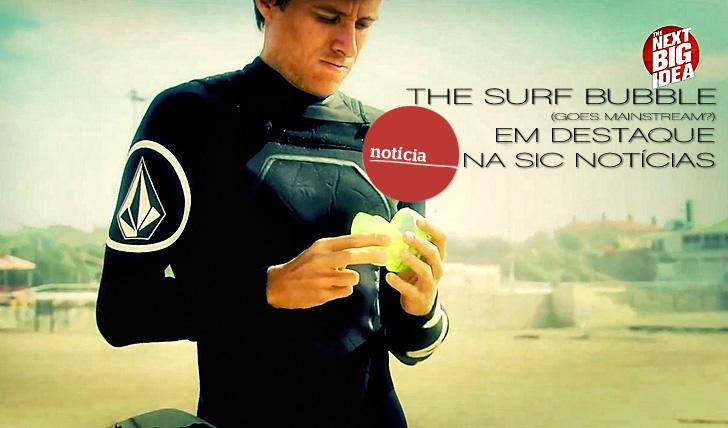 4713The Surf Bubble em destaque na Sic Notícias