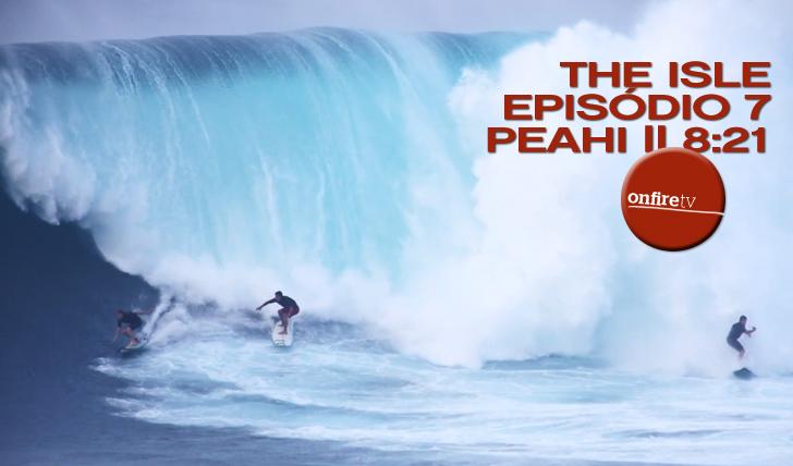 4893The Isle | Episódio 7 | Peahi || 8:21