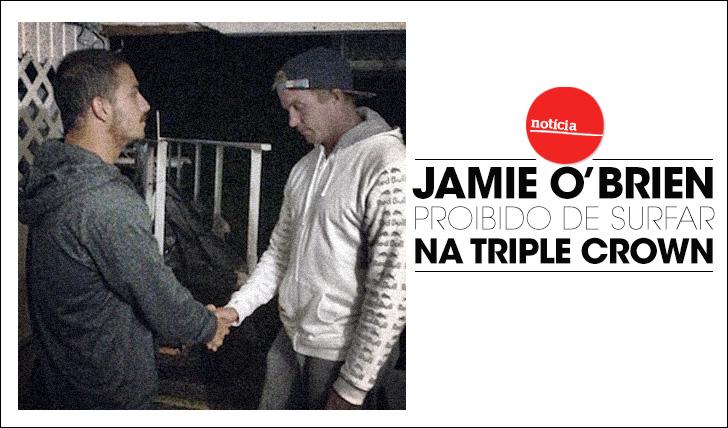 13576Jamie O'Brien proibido de surfar na Triple Crown e restantes eventos da ASP