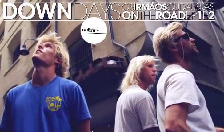 14550Down Days com os Gudauskas | Ep. 1&2