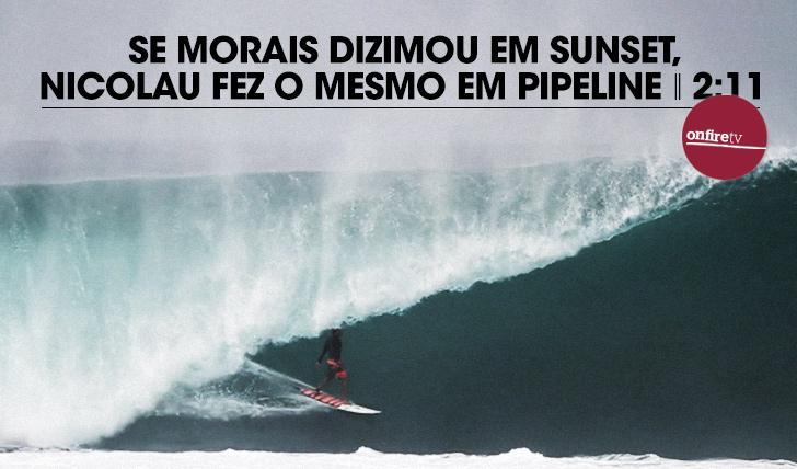 14678Se Morais dizimou Sunset, Nicolau fez o mesmo a Pipeline!
