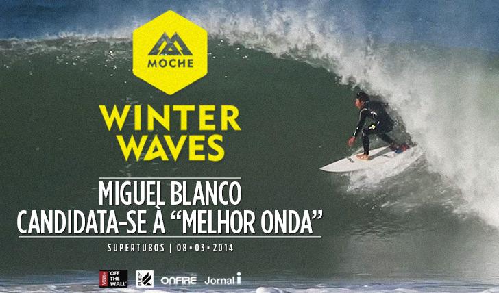 """16655Miguel Blanco candidata-se à """"Melhor Onda"""" do MOCHE Winter Waves"""