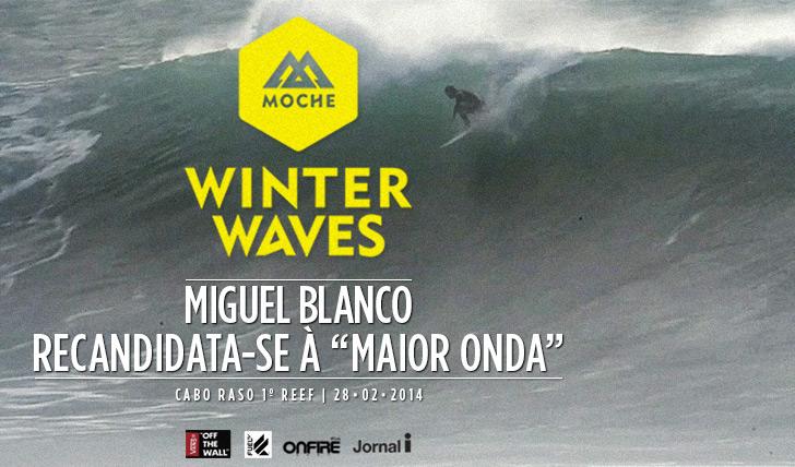 "17067Miguel Blanco recandidata-se à ""Maior Onda"" do MOCHE Winter Waves"