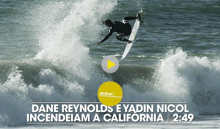 18148Dane Reynolds e Yadin Nicol incendeiam a Califórnia || 2:49