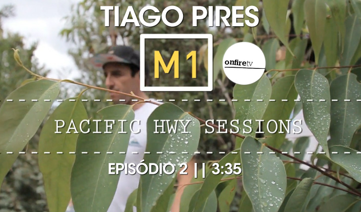 """17756Tiago Pires   """"Pacific HWY Sessions""""   Ep. 02    3:35"""