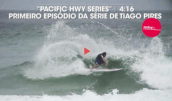 "17676Tiago Pires em ""Pacific HWY Series""   Ep. 01    4:17"