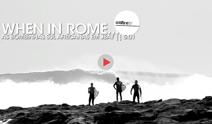 18497When in Rome | As bombinhas em JBay || 5:01