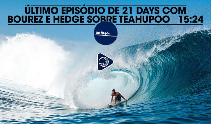 19520Último episódio de 21 Days com Bourez e Hedge sobre Teahupoo