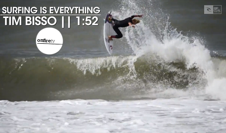 21176Tim Bisso | Surfing is Everything || 2:11