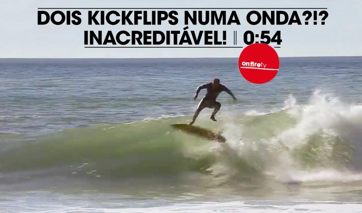 22615E que tal dois kickflips numa onda? || 0:54