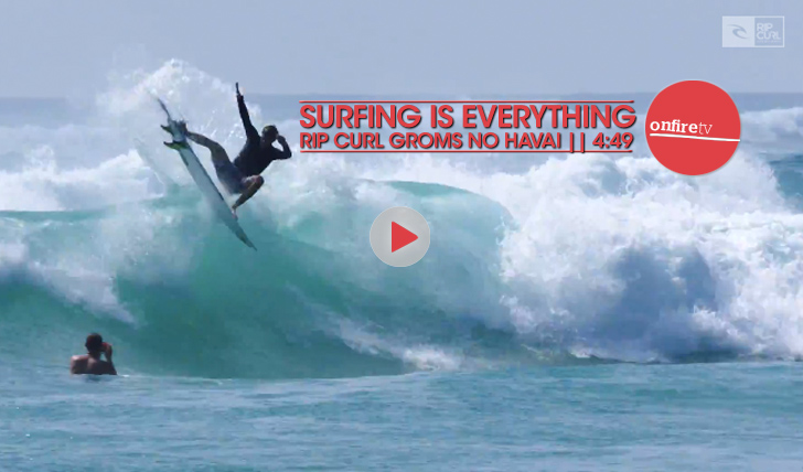 23345Surfing is Everything | Os groms da Rip Curl no Havai || 4:49