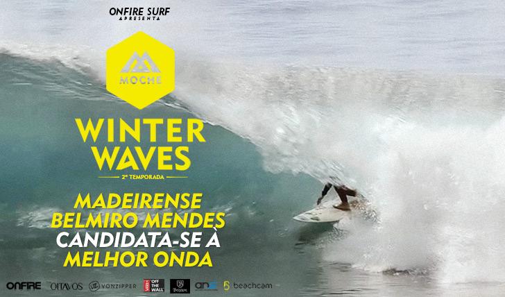 24424Belmiro Mendes candidata-se à Melhor Onda do MOCHE Winter Waves | 2ª Temporada
