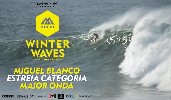 24648Miguel Blanco candidata-se à Maior Onda do MOCHE Winter Waves | 2ª Temporada