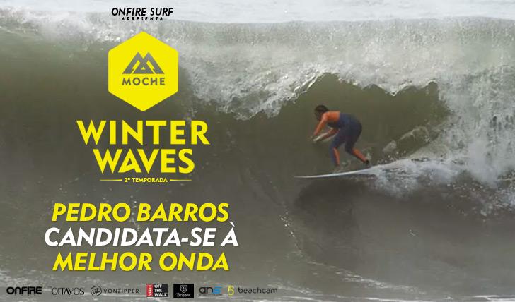 24966Pedro Barros candidata-se à Melhor Onda do MOCHE Winter Waves | 2ª Temporada