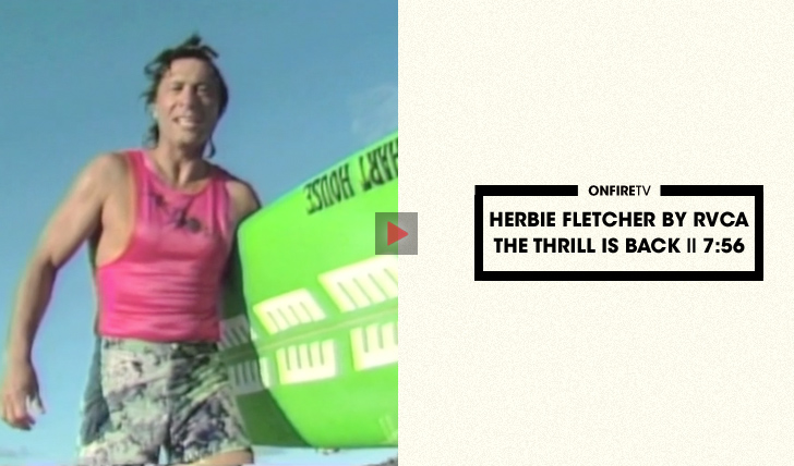 28589Herbie Fletcher   The Thrill is Back by RVCA    7:56