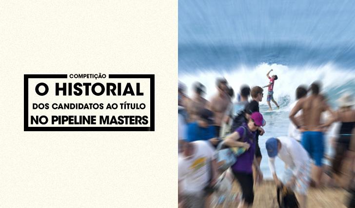 28595O historial dos candidatos ao título no Pipe Masters
