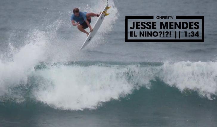 29186Jesse Mendes | El Nino?!?! || 1:34