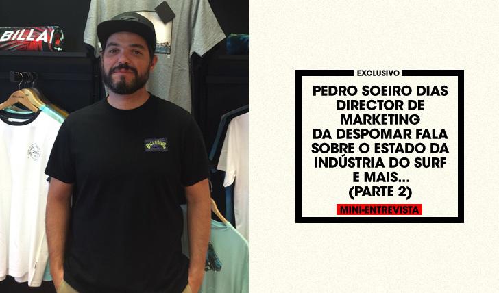 32079Pedro Soeiro Dias – Director de Marketing da Despomar – Fala sobre o estado da Indústria   Mini-Entrevista   Parte 2