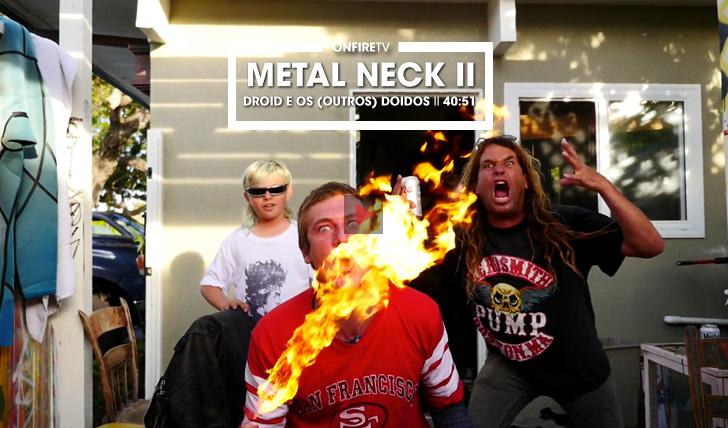 32763Metal Neck II | Droid e os (outros) doidinhos || 40:51