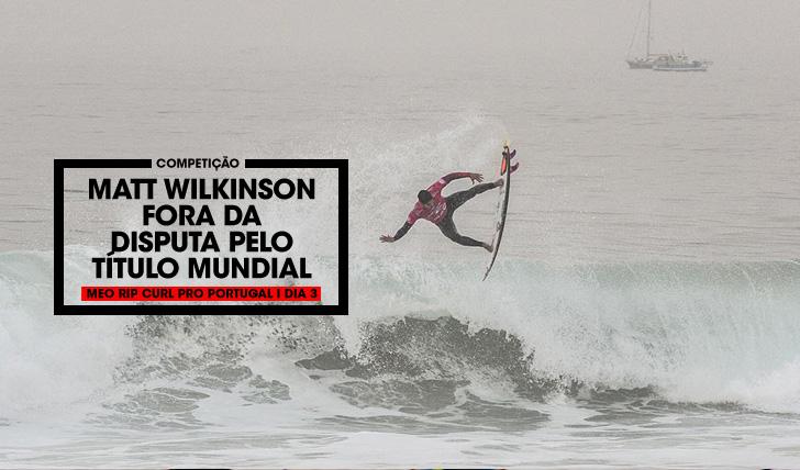 34334Wilkinson arredado da disputa pelo título | MEO Rip Curl Pro Portugal | Dia 3