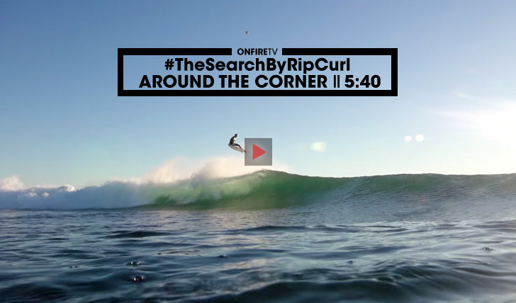 35015Around The Corner | #TheSearch by Rip Curl || 5:40