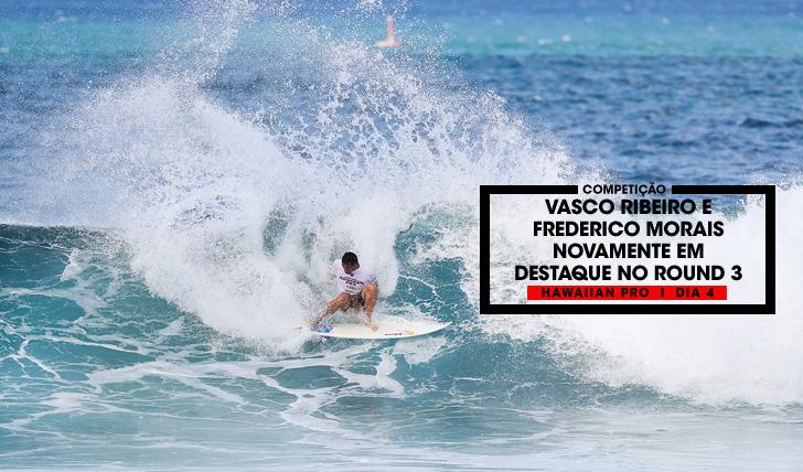 34857Vasco Ribeiro e Frederico Morais continuam em destaque no round 3 do Hawaiian Pro