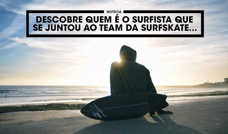 36032Descobre que é o surfista que se juntou ao team da SurfSkate…