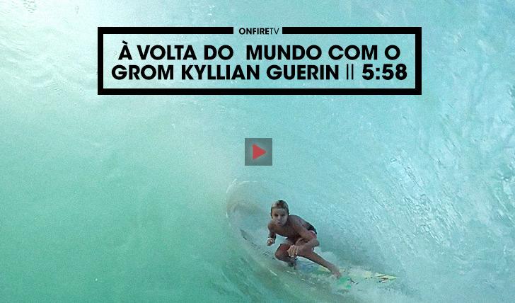 36271À volta do mundo com o grom Kyllian Guerin || 5:58