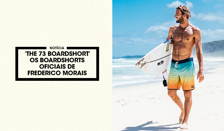 37137'The 73 Boardshort' – Os boardshorts oficiais de Frederico Morais