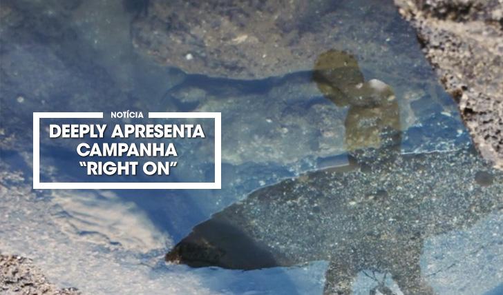 "37671Deeply lança campanha ""Right On"""