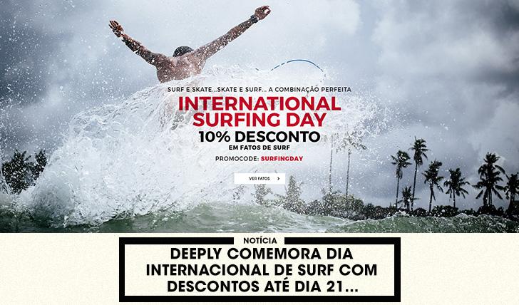 38388Deeply comemora o Dia Mundial do Surf (com descontos até dia 21)